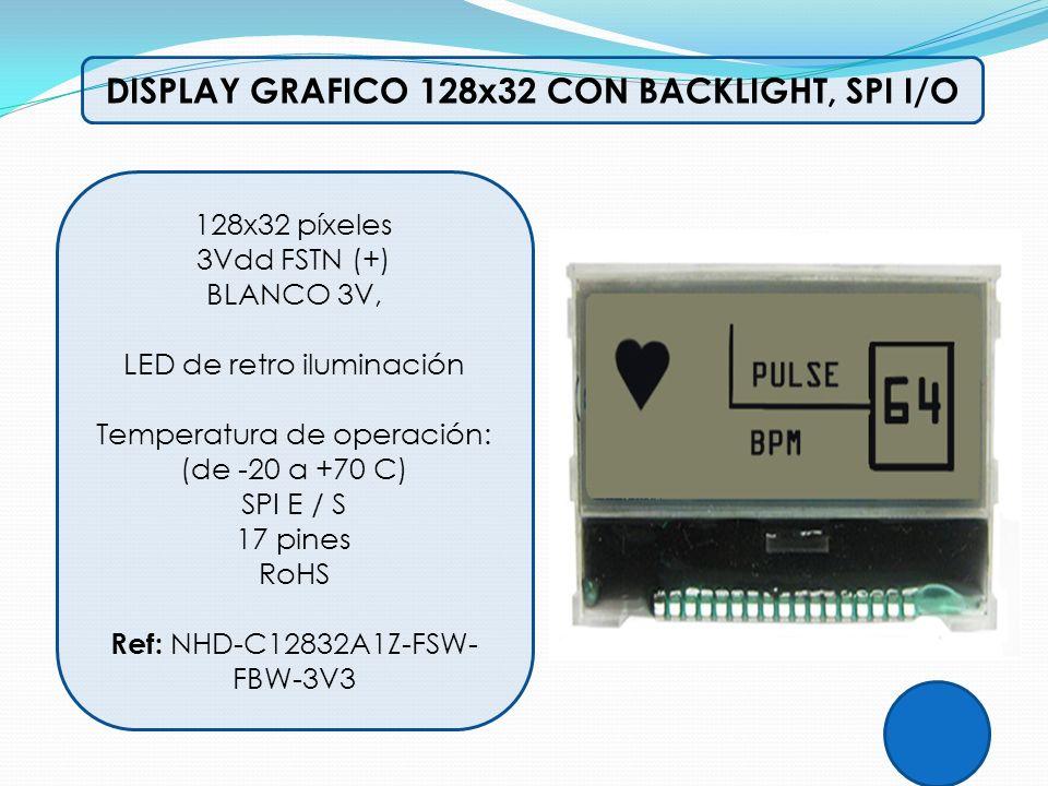 DISPLAY GRAFICO 128x32 CON BACKLIGHT, SPI I/O 128x32 píxeles 3Vdd FSTN (+) BLANCO 3V, LED de retro iluminación Temperatura de operación: (de -20 a +70