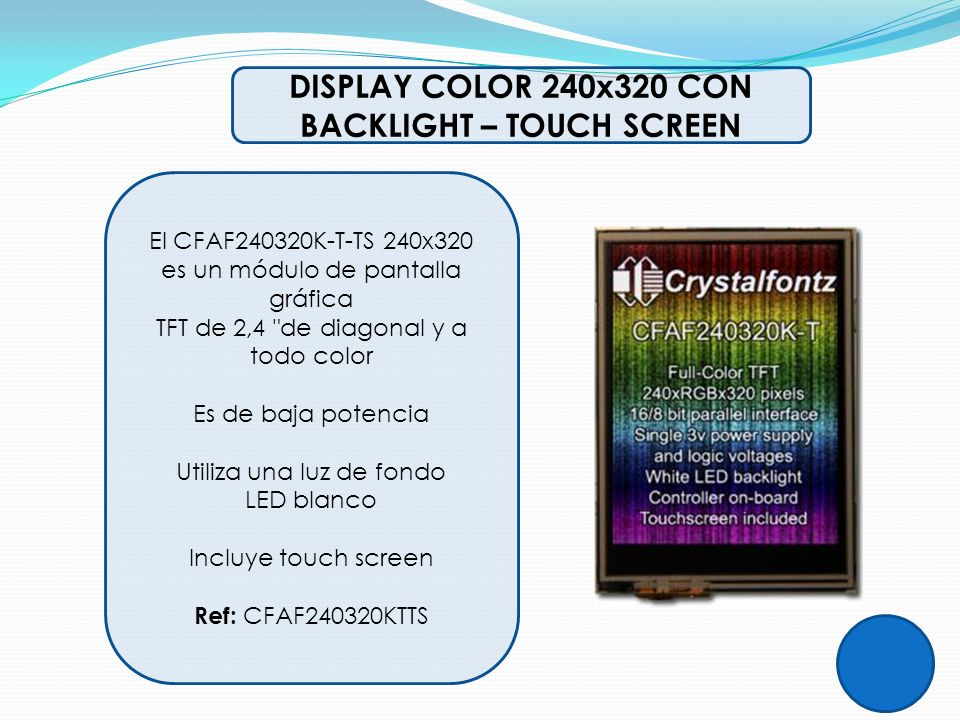 DISPLAY COLOR 240x320 CON BACKLIGHT – TOUCH SCREEN El CFAF240320K-T-TS 240x320 es un módulo de pantalla gráfica TFT de 2,4