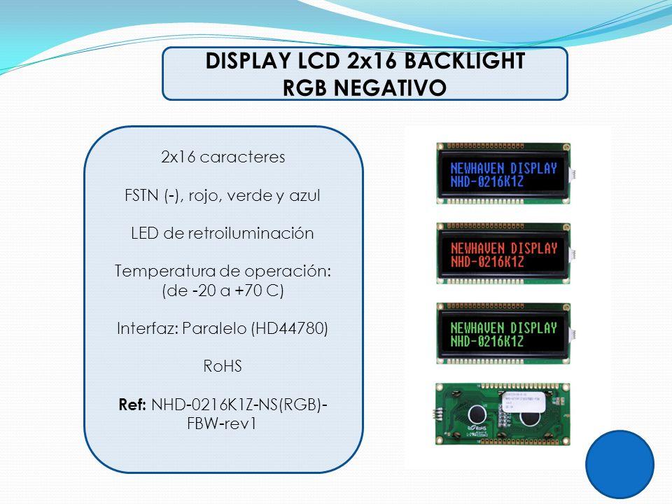 DISPLAY LCD 2x16 BACKLIGHT RGB NEGATIVO 2x16 caracteres FSTN (-), rojo, verde y azul LED de retroiluminación Temperatura de operación: (de -20 a +70 C
