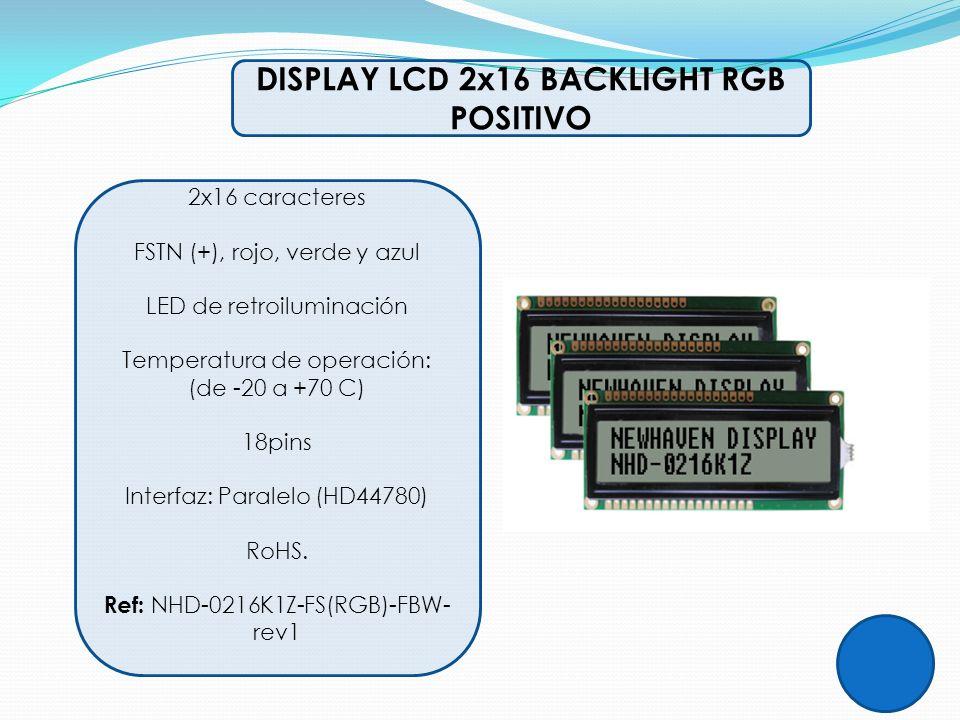 DISPLAY LCD 2x16 BACKLIGHT RGB POSITIVO 2x16 caracteres FSTN (+), rojo, verde y azul LED de retroiluminación Temperatura de operación: (de -20 a +70 C
