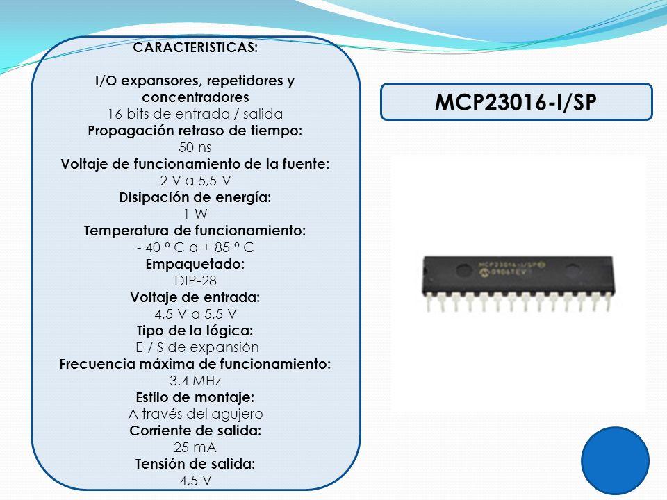 MCP23016-I/SP CARACTERISTICAS: I/O expansores, repetidores y concentradores 16 bits de entrada / salida Propagación retraso de tiempo: 50 ns Voltaje d