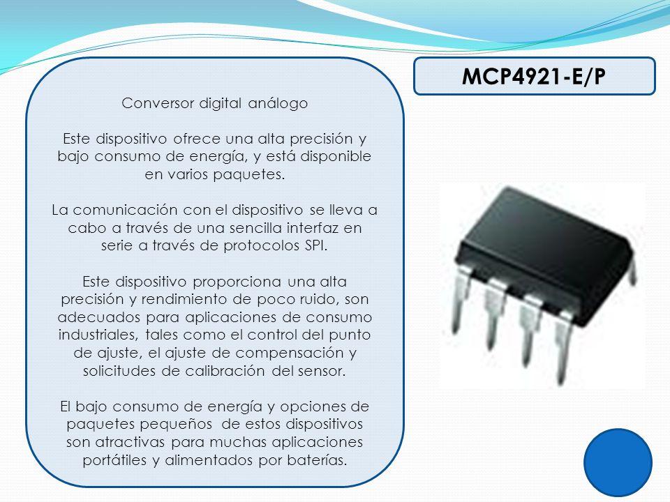 MCP4921-E/P Conversor digital análogo Este dispositivo ofrece una alta precisión y bajo consumo de energía, y está disponible en varios paquetes. La c