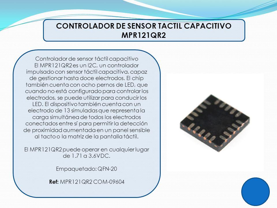 CONTROLADOR DE SENSOR TACTIL CAPACITIVO MPR121QR2 Controlador de sensor táctil capacitivo El MPR121QR2 es un I2C, un controlador impulsado con sensor