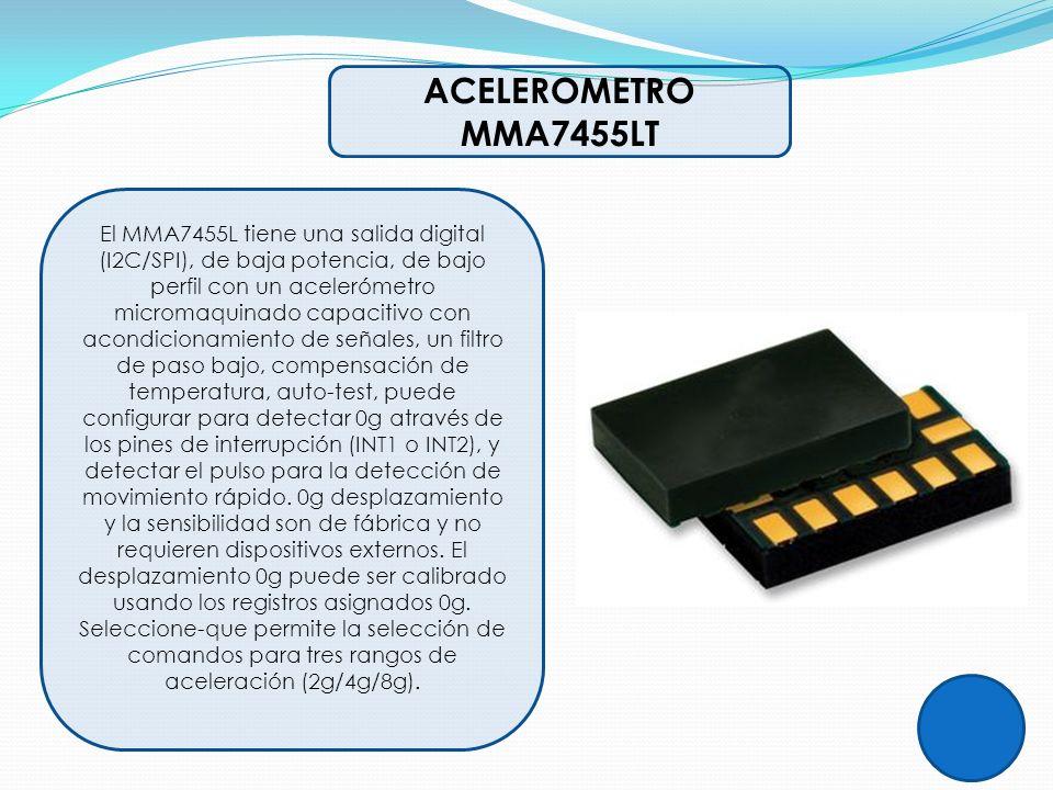 ACELEROMETRO MMA7455LT El MMA7455L tiene una salida digital (I2C/SPI), de baja potencia, de bajo perfil con un acelerómetro micromaquinado capacitivo