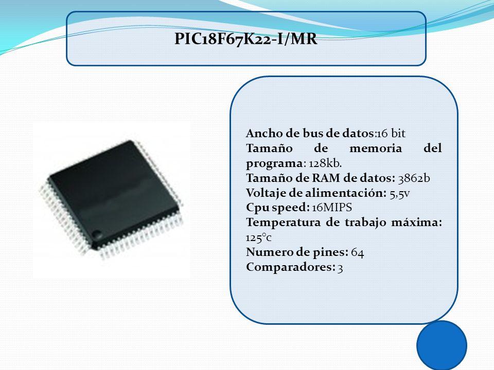 Ancho de bus de datos:16 bit Tamaño de memoria del programa: 128kb. Tamaño de RAM de datos: 3862b Voltaje de alimentación: 5,5v Cpu speed: 16MIPS Temp