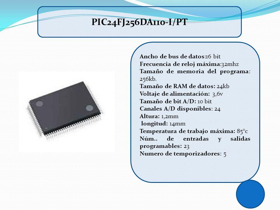Ancho de bus de datos:16 bit Frecuencia de reloj máxima:32mhz Tamaño de memoria del programa: 256kb. Tamaño de RAM de datos: 24kb Voltaje de alimentac