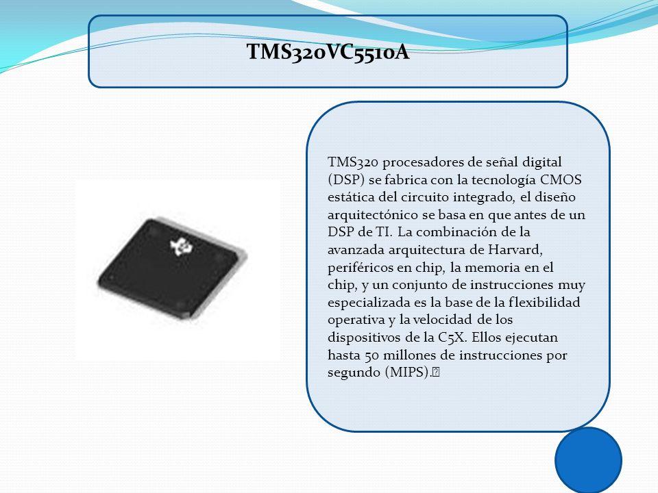 TMS320 procesadores de señal digital (DSP) se fabrica con la tecnología CMOS estática del circuito integrado, el diseño arquitectónico se basa en que