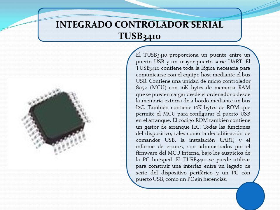 El TUSB3410 proporciona un puente entre un puerto USB y un mayor puerto serie UART. El TUSB3410 contiene toda la lógica necesaria para comunicarse con