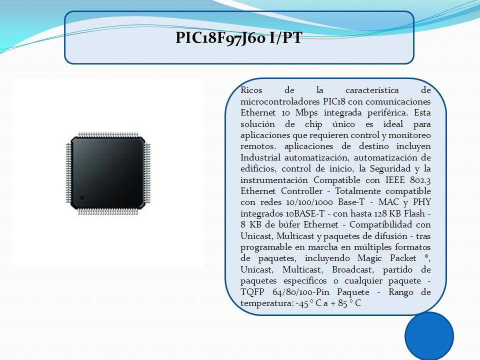 Ricos de la característica de microcontroladores PIC18 con comunicaciones Ethernet 10 Mbps integrada periférica. Esta solución de chip único es ideal