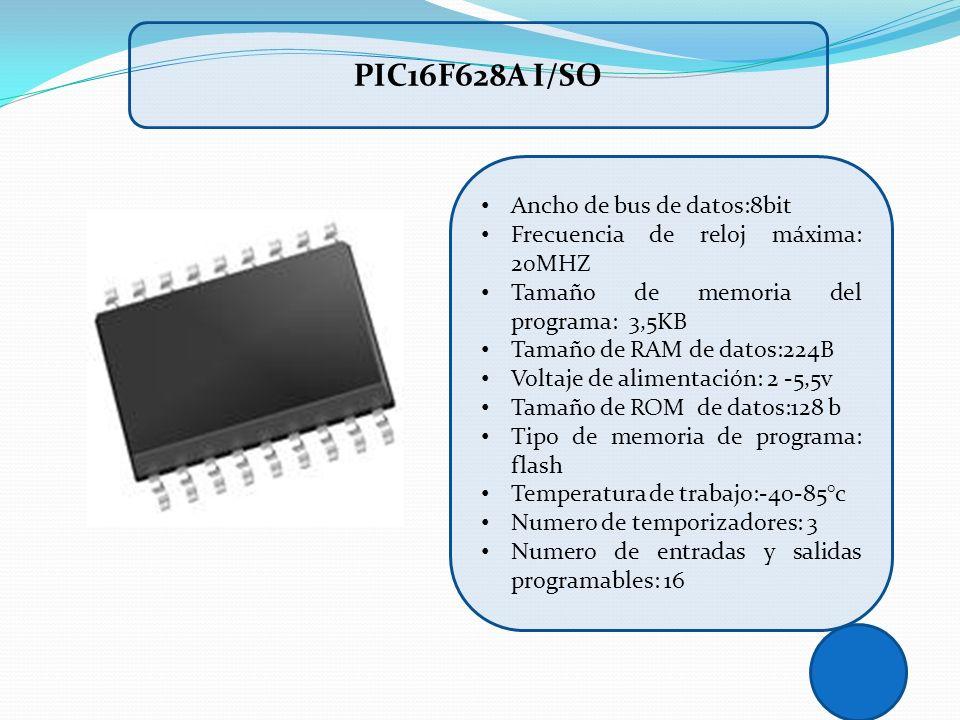 PIC16F628A I/SO Ancho de bus de datos:8bit Frecuencia de reloj máxima: 20MHZ Tamaño de memoria del programa: 3,5KB Tamaño de RAM de datos:224B Voltaje