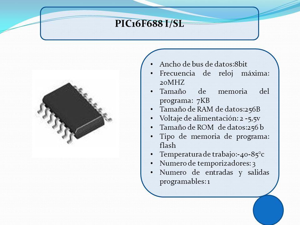 PIC16F688 I/SL Ancho de bus de datos:8bit Frecuencia de reloj máxima: 20MHZ Tamaño de memoria del programa: 7KB Tamaño de RAM de datos:256B Voltaje de