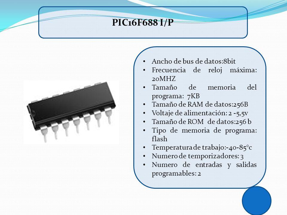PIC16F688 I/P Ancho de bus de datos:8bit Frecuencia de reloj máxima: 20MHZ Tamaño de memoria del programa: 7KB Tamaño de RAM de datos:256B Voltaje de