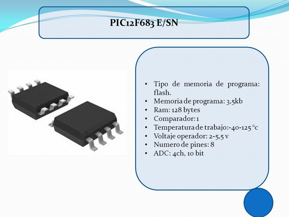 PIC12F683 E/SN Tipo de memoria de programa: flash. Memoria de programa: 3,5kb Ram: 128 bytes Comparador: 1 Temperatura de trabajo:-40-125 °c Voltaje o