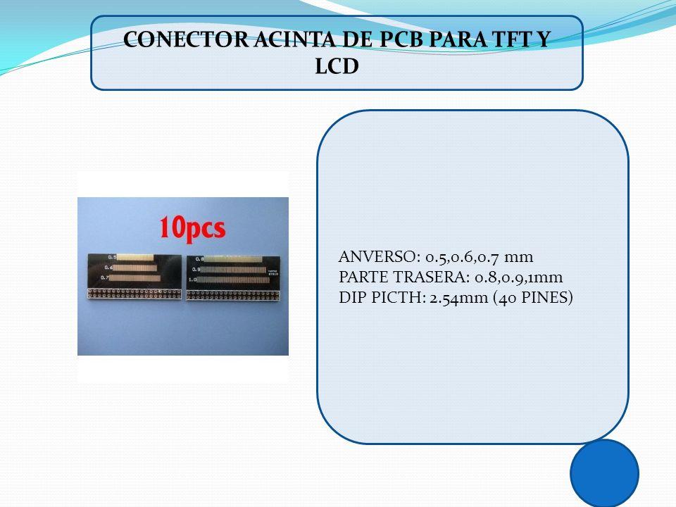 CONECTOR ACINTA DE PCB PARA TFT Y LCD ANVERSO: 0.5,0.6,0.7 mm PARTE TRASERA: 0.8,0.9,1mm DIP PICTH: 2.54mm (40 PINES)