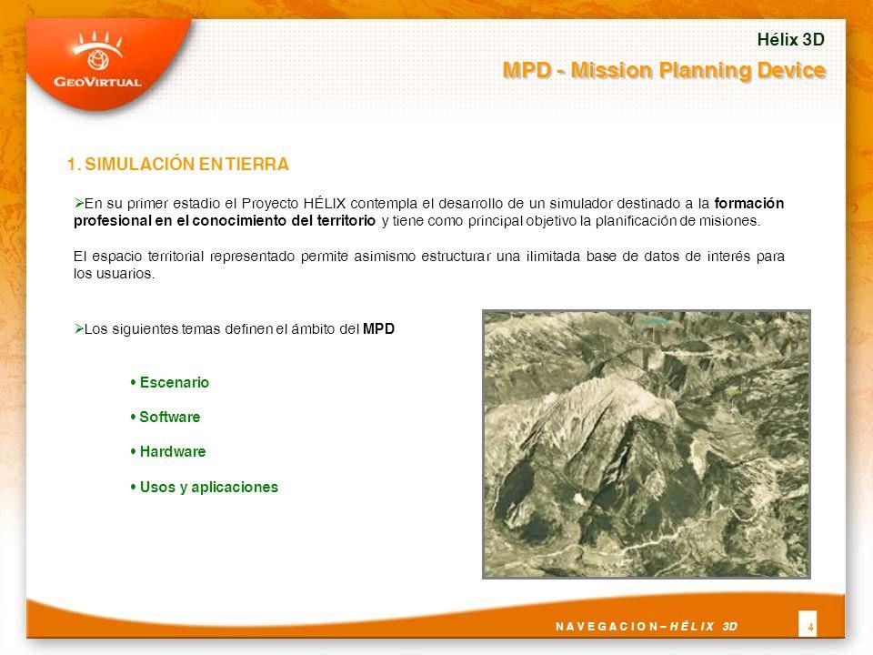 1. SIMULACIÓN EN TIERRA En su primer estadio el Proyecto HÉLIX contempla el desarrollo de un simulador destinado a la formación profesional en el cono