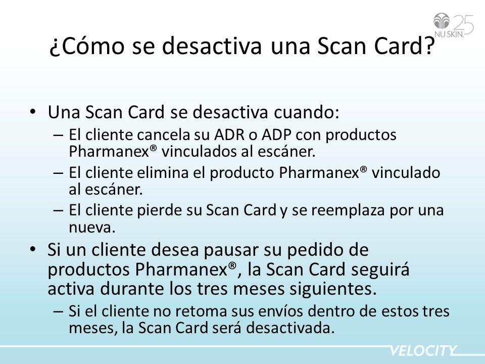 ¿Cómo se desactiva una Scan Card? Una Scan Card se desactiva cuando: – El cliente cancela su ADR o ADP con productos Pharmanex® vinculados al escáner.