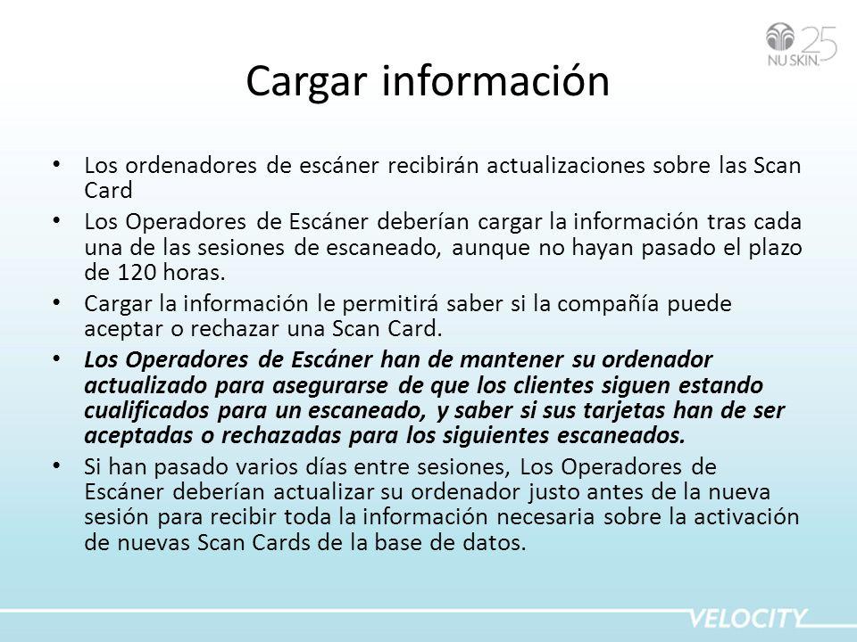 Cargar información Los ordenadores de escáner recibirán actualizaciones sobre las Scan Card Los Operadores de Escáner deberían cargar la información tras cada una de las sesiones de escaneado, aunque no hayan pasado el plazo de 120 horas.