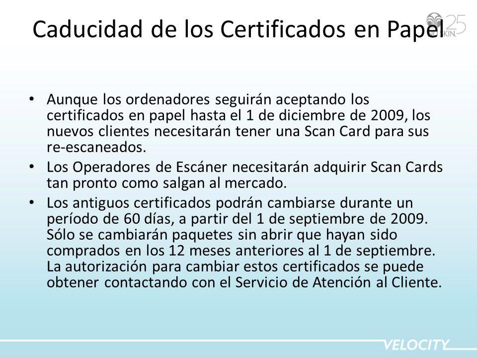 Caducidad de los Certificados en Papel Aunque los ordenadores seguirán aceptando los certificados en papel hasta el 1 de diciembre de 2009, los nuevos clientes necesitarán tener una Scan Card para sus re-escaneados.