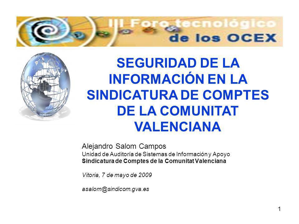 2 SEGURIDAD DE LA INFORMACIÓN La seguridad de la información siempre ha sido una ocupación del Consell y del Departamento de Sistemas de la Sindicatura de Comptes de la Comunitat Valenciana.