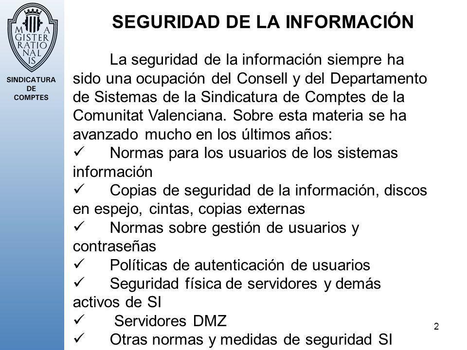 2 SEGURIDAD DE LA INFORMACIÓN La seguridad de la información siempre ha sido una ocupación del Consell y del Departamento de Sistemas de la Sindicatur