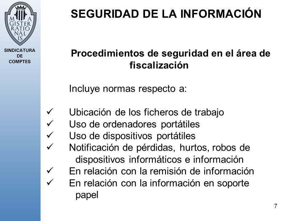 7 SEGURIDAD DE LA INFORMACIÓN Procedimientos de seguridad en el área de fiscalización Incluye normas respecto a: Ubicación de los ficheros de trabajo