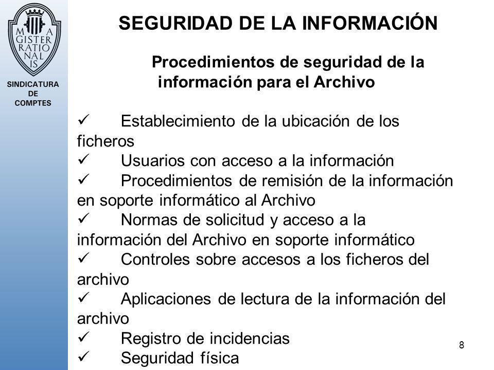 8 SEGURIDAD DE LA INFORMACIÓN Procedimientos de seguridad de la información para el Archivo Establecimiento de la ubicación de los ficheros Usuarios c