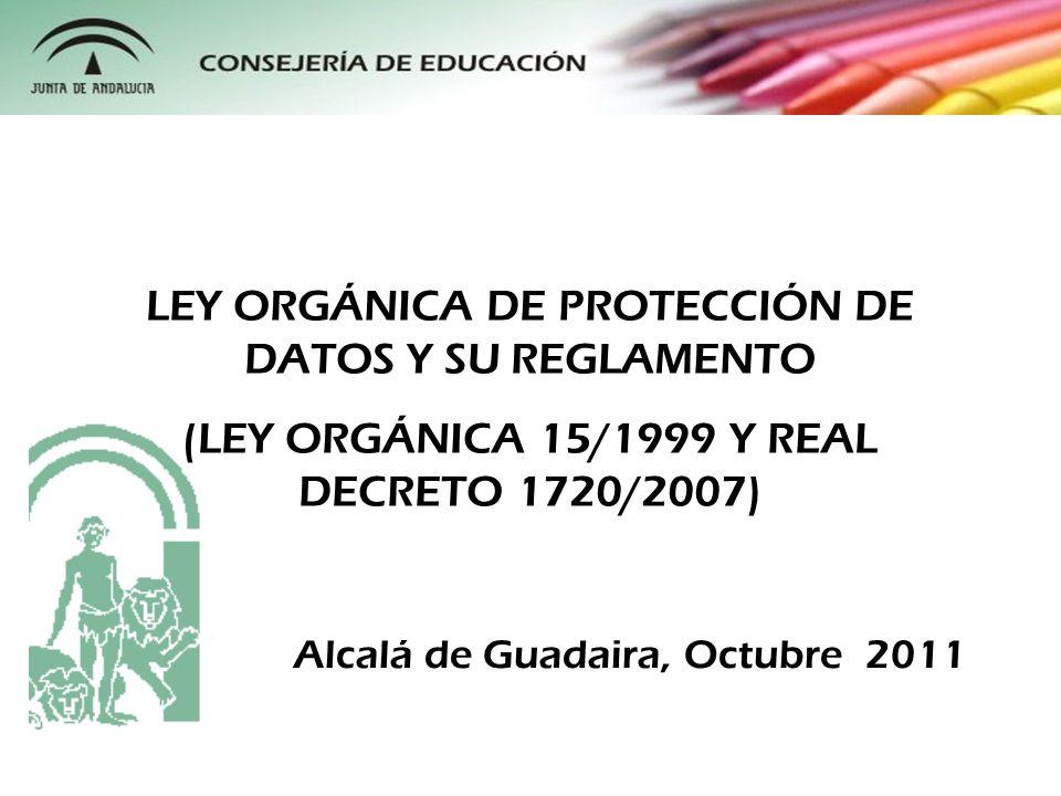 Alcalá de Guadaira, Octubre 2011 LEY ORGÁNICA DE PROTECCIÓN DE DATOS Y SU REGLAMENTO (LEY ORGÁNICA 15/1999 Y REAL DECRETO 1720/2007)