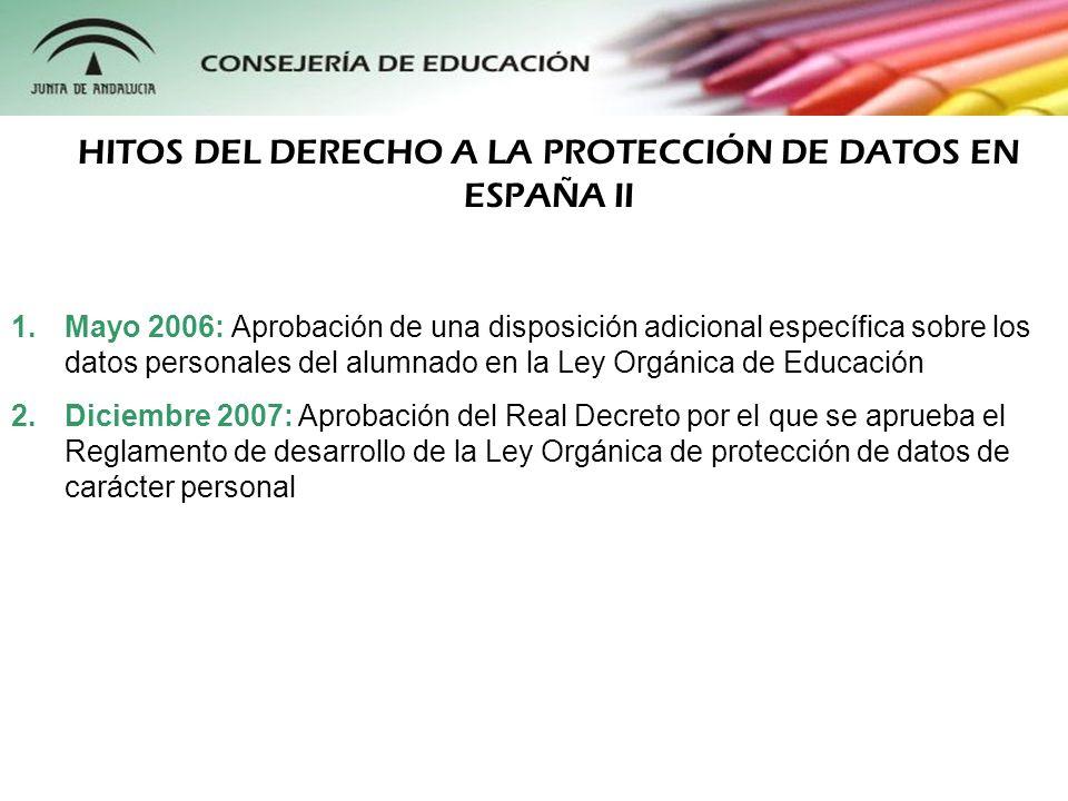 1.Mayo 2006: Aprobación de una disposición adicional específica sobre los datos personales del alumnado en la Ley Orgánica de Educación 2.Diciembre 20