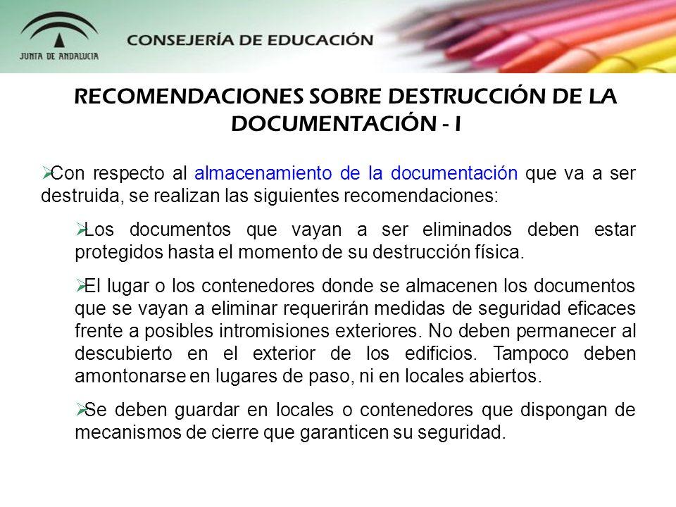 Con respecto al almacenamiento de la documentación que va a ser destruida, se realizan las siguientes recomendaciones: Los documentos que vayan a ser
