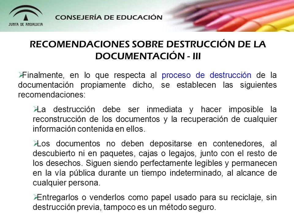 Finalmente, en lo que respecta al proceso de destrucción de la documentación propiamente dicho, se establecen las siguientes recomendaciones: La destr