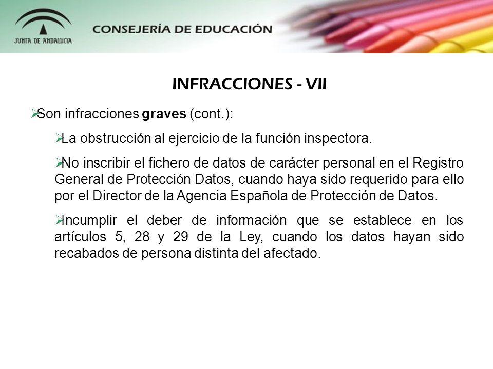 Son infracciones graves (cont.): La obstrucción al ejercicio de la función inspectora. No inscribir el fichero de datos de carácter personal en el Reg