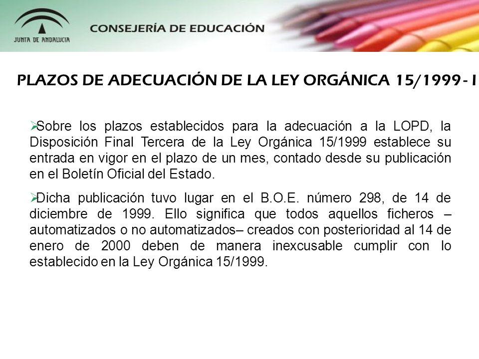 Sobre los plazos establecidos para la adecuación a la LOPD, la Disposición Final Tercera de la Ley Orgánica 15/1999 establece su entrada en vigor en e