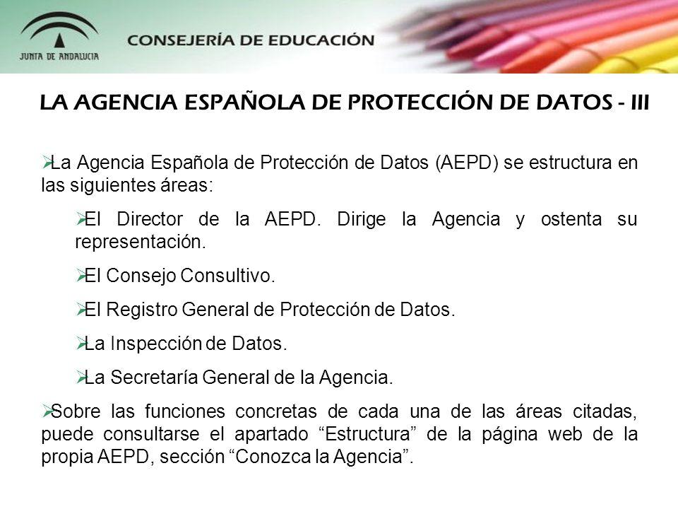 La Agencia Española de Protección de Datos (AEPD) se estructura en las siguientes áreas: El Director de la AEPD. Dirige la Agencia y ostenta su repres