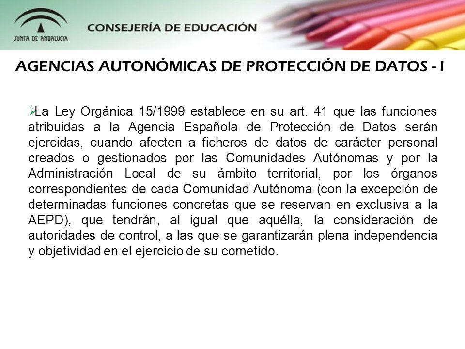 La Ley Orgánica 15/1999 establece en su art. 41 que las funciones atribuidas a la Agencia Española de Protección de Datos serán ejercidas, cuando afec