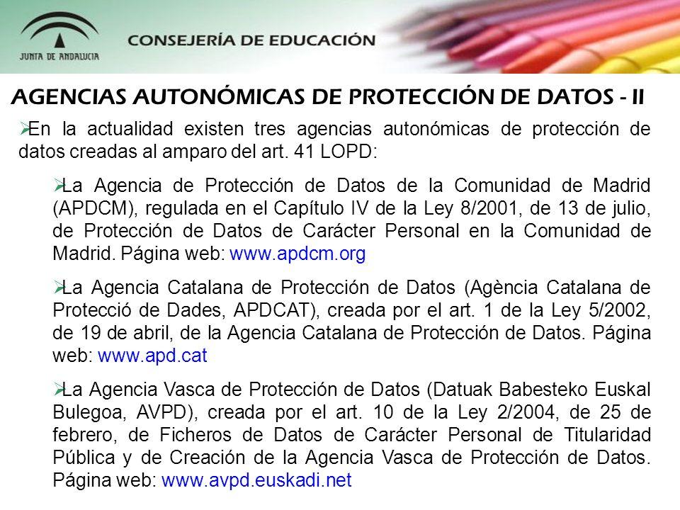 En la actualidad existen tres agencias autonómicas de protección de datos creadas al amparo del art. 41 LOPD: La Agencia de Protección de Datos de la