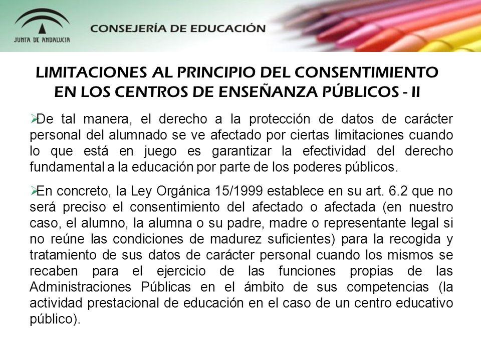 De tal manera, el derecho a la protección de datos de carácter personal del alumnado se ve afectado por ciertas limitaciones cuando lo que está en jue