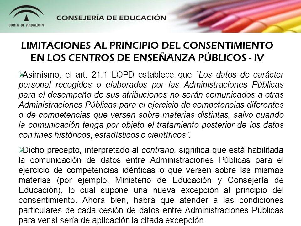 Asimismo, el art. 21.1 LOPD establece que Los datos de carácter personal recogidos o elaborados por las Administraciones Públicas para el desempeño de