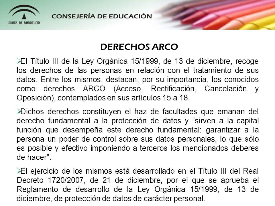 DERECHOS ARCO El Título III de la Ley Orgánica 15/1999, de 13 de diciembre, recoge los derechos de las personas en relación con el tratamiento de sus