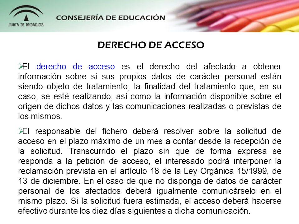 DERECHO DE ACCESO El derecho de acceso es el derecho del afectado a obtener información sobre si sus propios datos de carácter personal están siendo o
