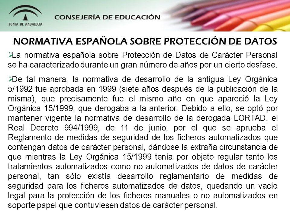La normativa española sobre Protección de Datos de Carácter Personal se ha caracterizado durante un gran número de años por un cierto desfase. De tal