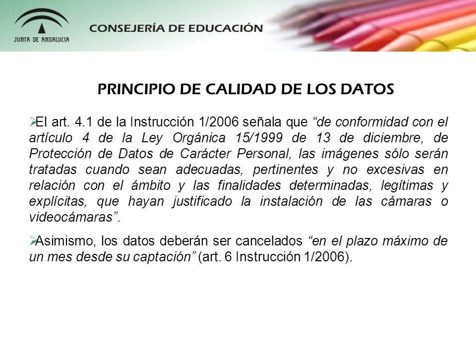 El art. 4.1 de la Instrucción 1/2006 señala que de conformidad con el artículo 4 de la Ley Orgánica 15/1999 de 13 de diciembre, de Protección de Datos