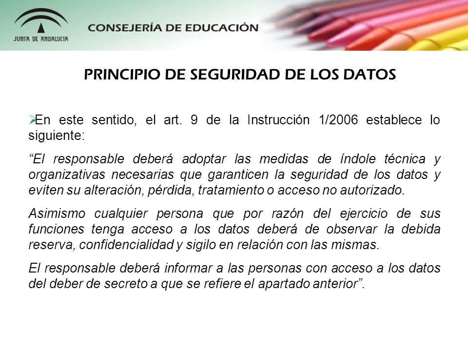 En este sentido, el art. 9 de la Instrucción 1/2006 establece lo siguiente: El responsable deberá adoptar las medidas de índole técnica y organizativa