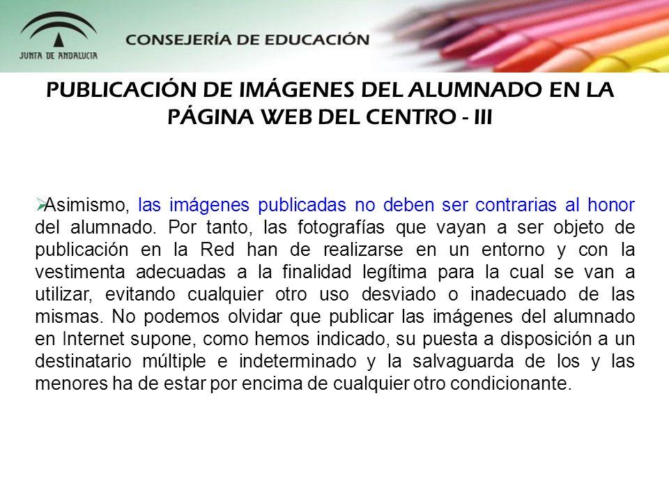 Asimismo, las imágenes publicadas no deben ser contrarias al honor del alumnado. Por tanto, las fotografías que vayan a ser objeto de publicación en l