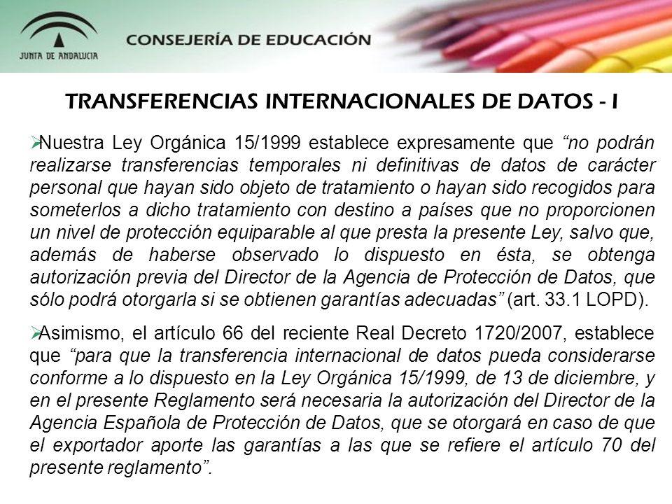 Nuestra Ley Orgánica 15/1999 establece expresamente que no podrán realizarse transferencias temporales ni definitivas de datos de carácter personal qu