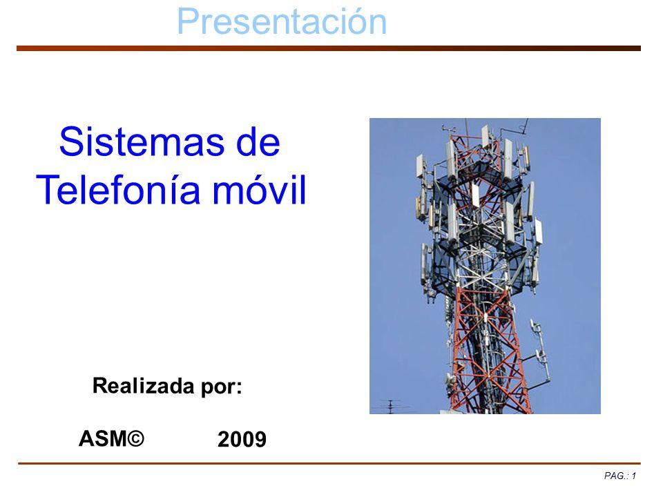 PAG.: 1 Presentación PAG.: 1 Sistemas de Telefonía móvil Realizada por: ASM© 2009