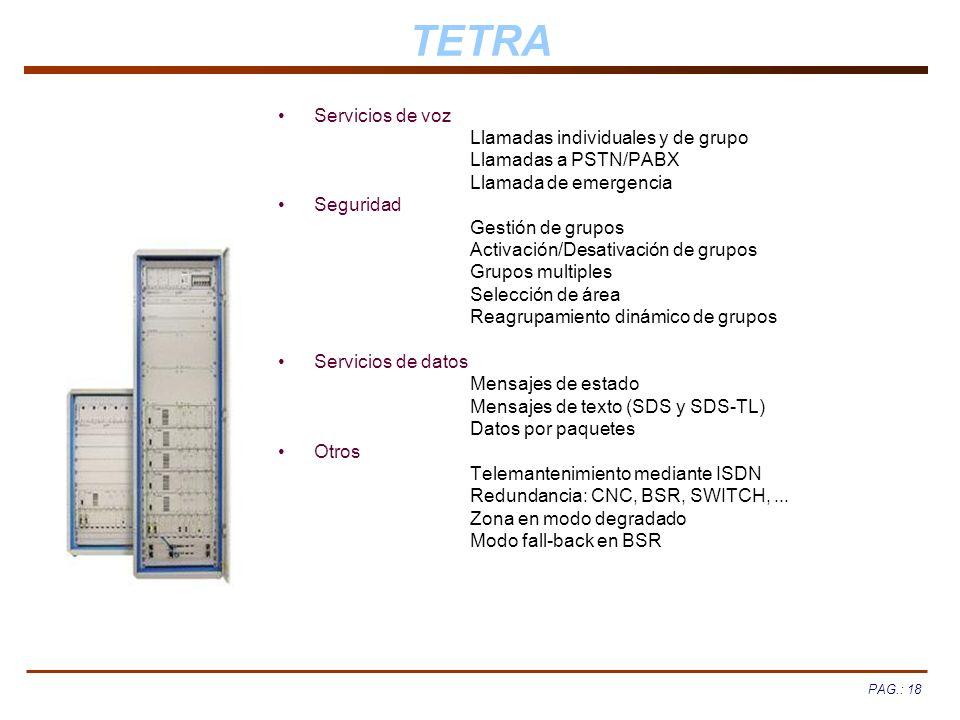 PAG.: 18 TETRA Servicios de voz Llamadas individuales y de grupo Llamadas a PSTN/PABX Llamada de emergencia Seguridad Gestión de grupos Activación/Des