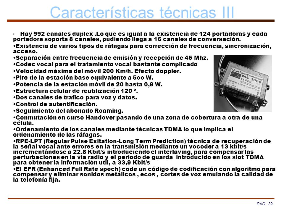 PAG.: 39 Características técnicas III Hay 992 canales duplex.Lo que es igual a la existencia de 124 portadoras y cada portadora soporta 8 canales, pud