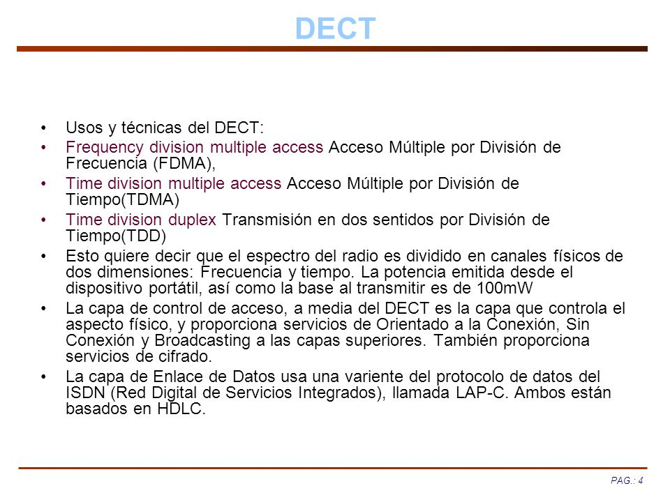 PAG.: 4 DECT Usos y técnicas del DECT: Frequency division multiple access Acceso Múltiple por División de Frecuencia (FDMA), Time division multiple ac