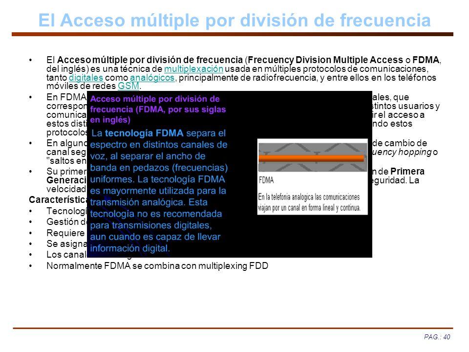 PAG.: 40 El Acceso múltiple por división de frecuencia El Acceso múltiple por división de frecuencia (Frecuency Division Multiple Access o FDMA, del i