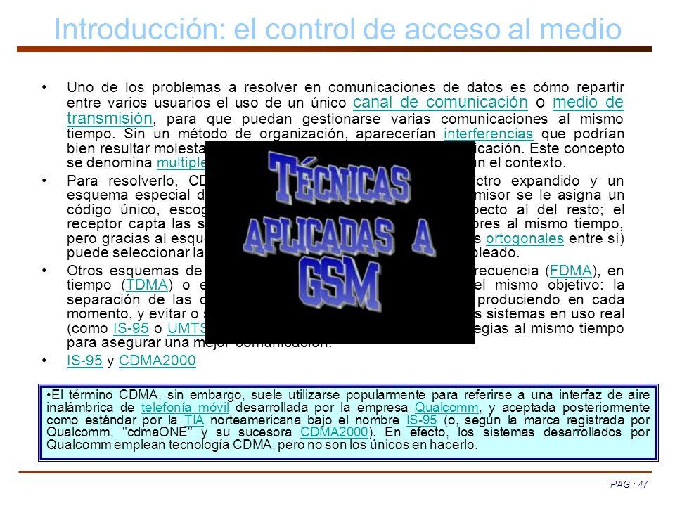 PAG.: 47 Introducción: el control de acceso al medio Uno de los problemas a resolver en comunicaciones de datos es cómo repartir entre varios usuarios